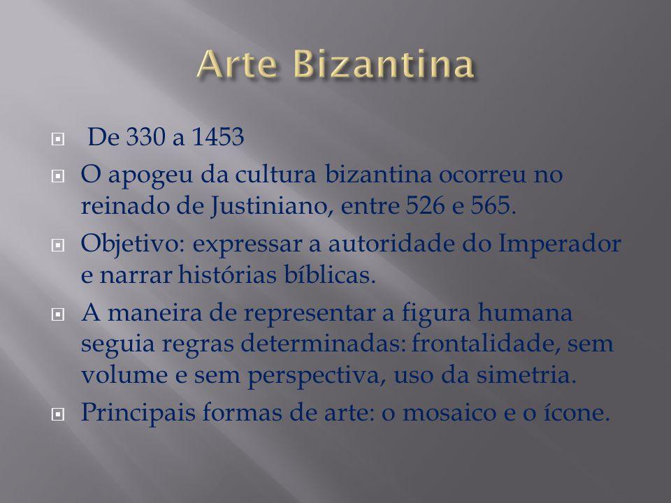 De 330 a 1453 O apogeu da cultura bizantina ocorreu no reinado de Justiniano, entre 526 e 565. Objetivo: expressar a autoridade do Imperador e narrar