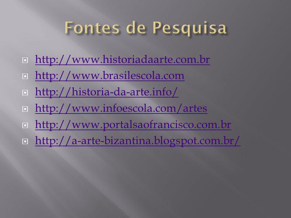 http://www.historiadaarte.com.br http://www.brasilescola.com http://historia-da-arte.info/ http://www.infoescola.com/artes http://www.portalsaofrancis