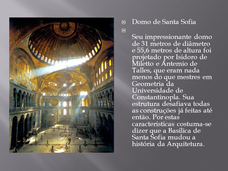 Domo de Santa Sofia Seu impressionante domo de 31 metros de diâmetro e 55,6 metros de altura foi projetado por Isidoro de Miletto e Antemio de Talles,