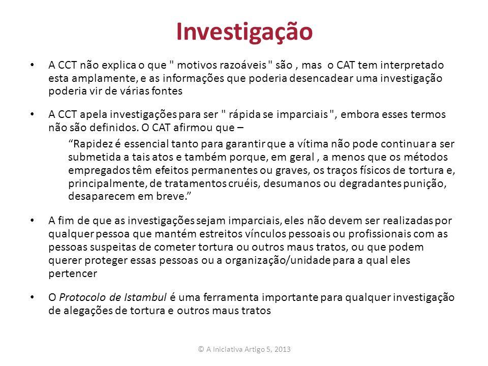 Investigação A CCT não explica o que motivos razoáveis são, mas o CAT tem interpretado esta amplamente, e as informações que poderia desencadear uma investigação poderia vir de várias fontes A CCT apela investigações para ser rápida se imparciais , embora esses termos não são definidos.