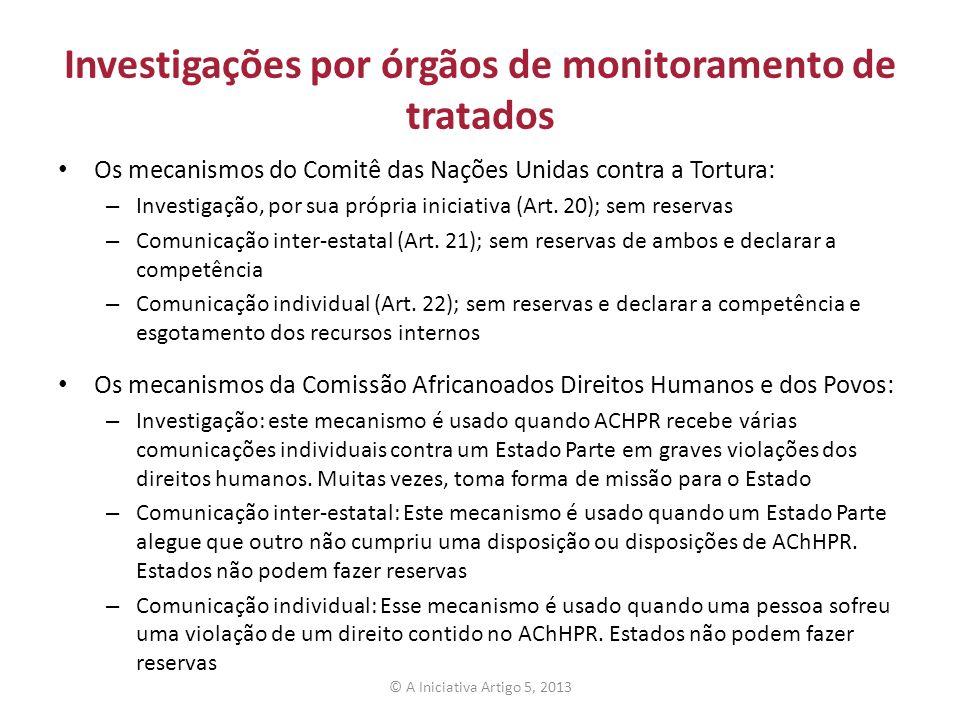 Investigações por órgãos de monitoramento de tratados Os mecanismos do Comitê das Nações Unidas contra a Tortura: – Investigação, por sua própria iniciativa (Art.