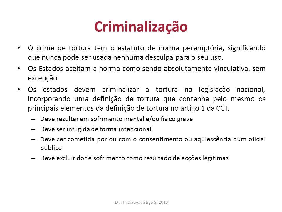 Criminalização O crime de tortura tem o estatuto de norma peremptória, significando que nunca pode ser usada nenhuma desculpa para o seu uso.