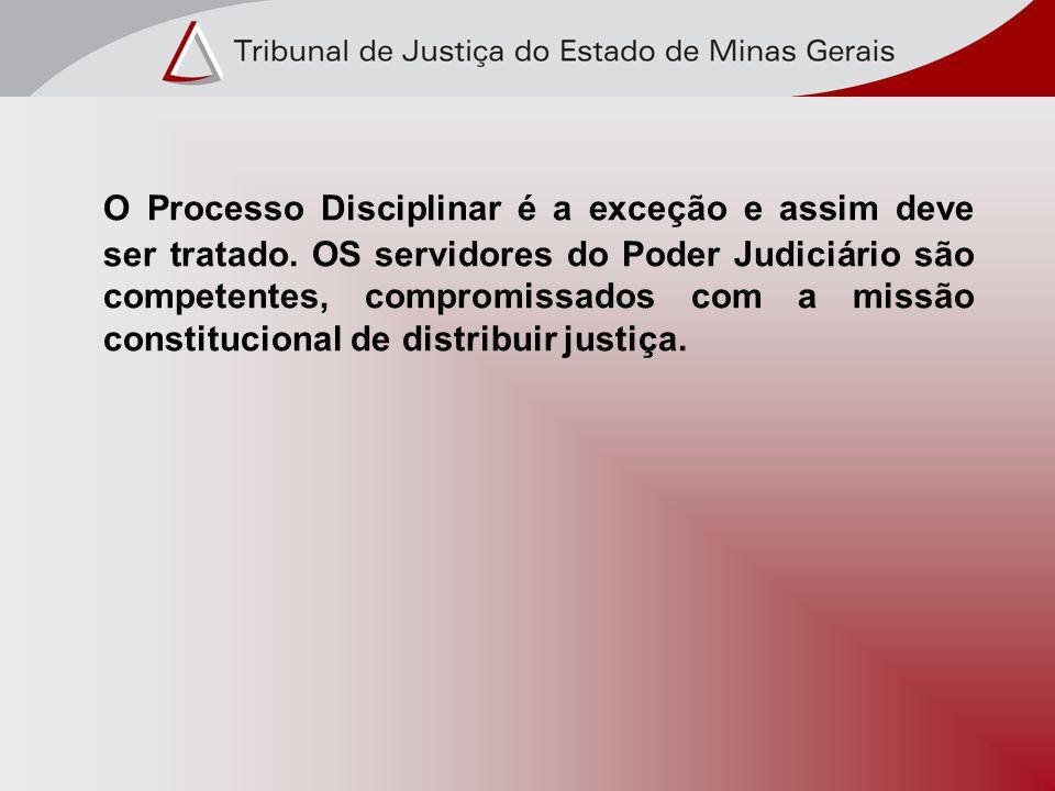O Processo Disciplinar é a exceção e assim deve ser tratado.