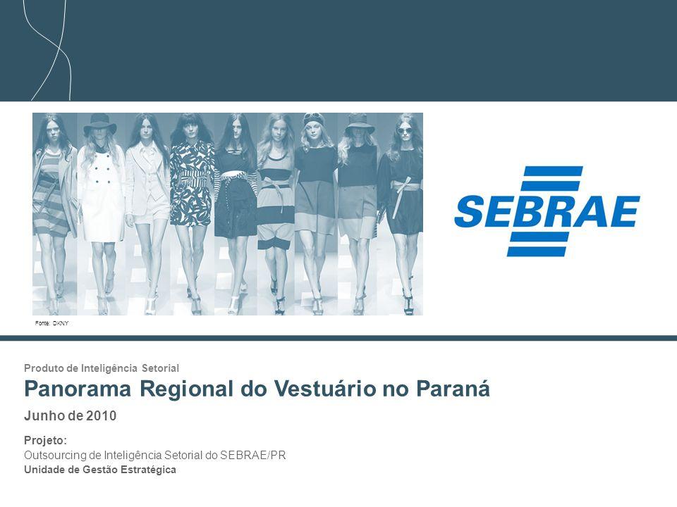 1 Produto de Inteligência Setorial Panorama Regional do Vestuário no Paraná Junho de 2010 Projeto: Outsourcing de Inteligência Setorial do SEBRAE/PR Unidade de Gestão Estratégica Fonte: DKNY