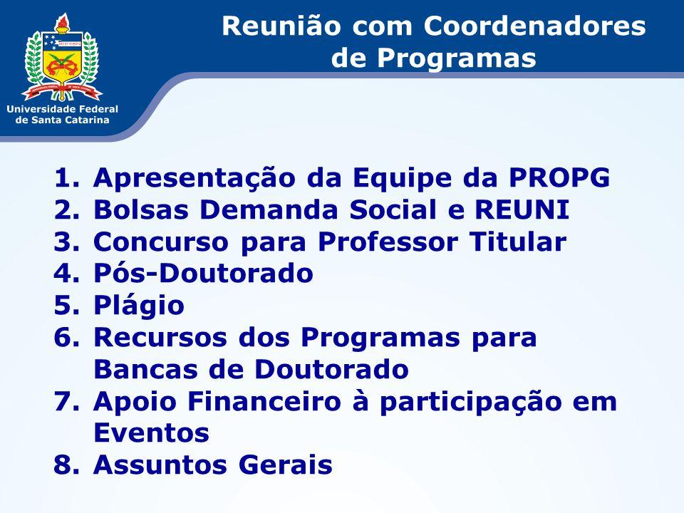 1.Apresentação da Equipe da PROPG 2.Bolsas Demanda Social e REUNI 3.Concurso para Professor Titular 4.Pós-Doutorado 5.Plágio 6.Recursos dos Programas
