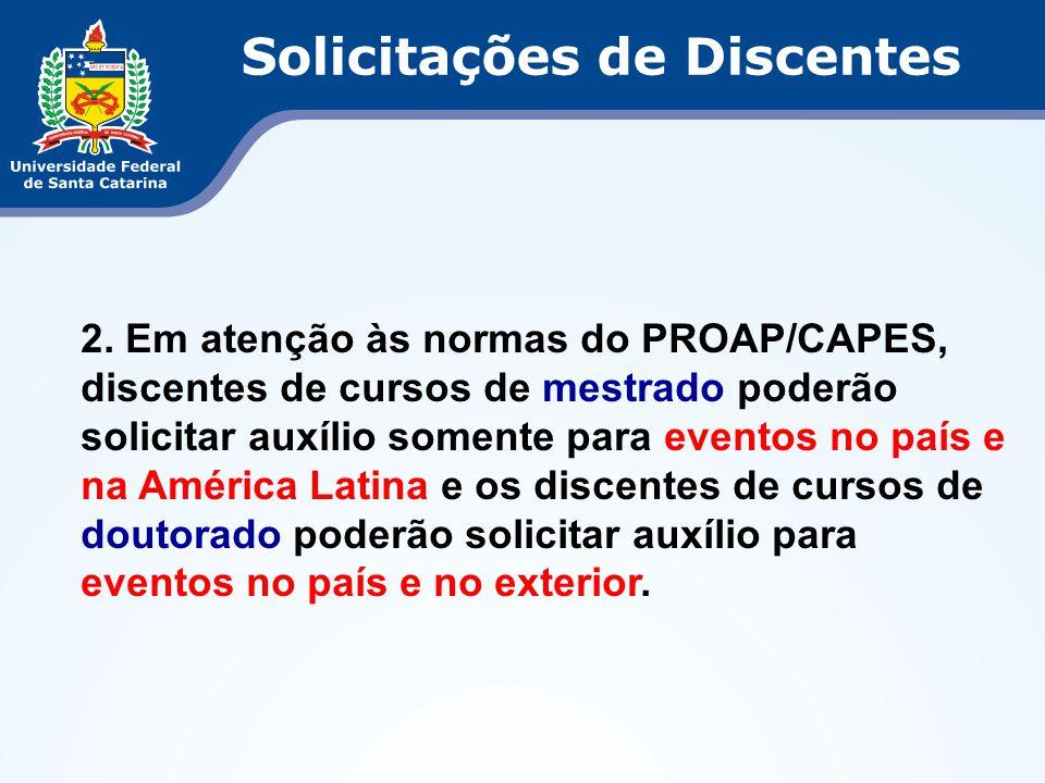 2. Em atenção às normas do PROAP/CAPES, discentes de cursos de mestrado poderão solicitar auxílio somente para eventos no país e na América Latina e o