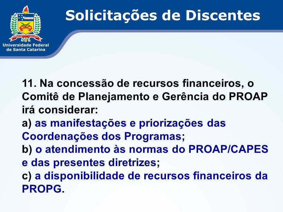 11. Na concessão de recursos financeiros, o Comitê de Planejamento e Gerência do PROAP irá considerar: a) as manifestações e priorizações das Coordena