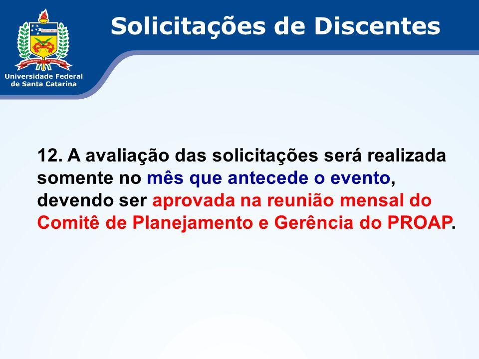 12. A avaliação das solicitações será realizada somente no mês que antecede o evento, devendo ser aprovada na reunião mensal do Comitê de Planejamento