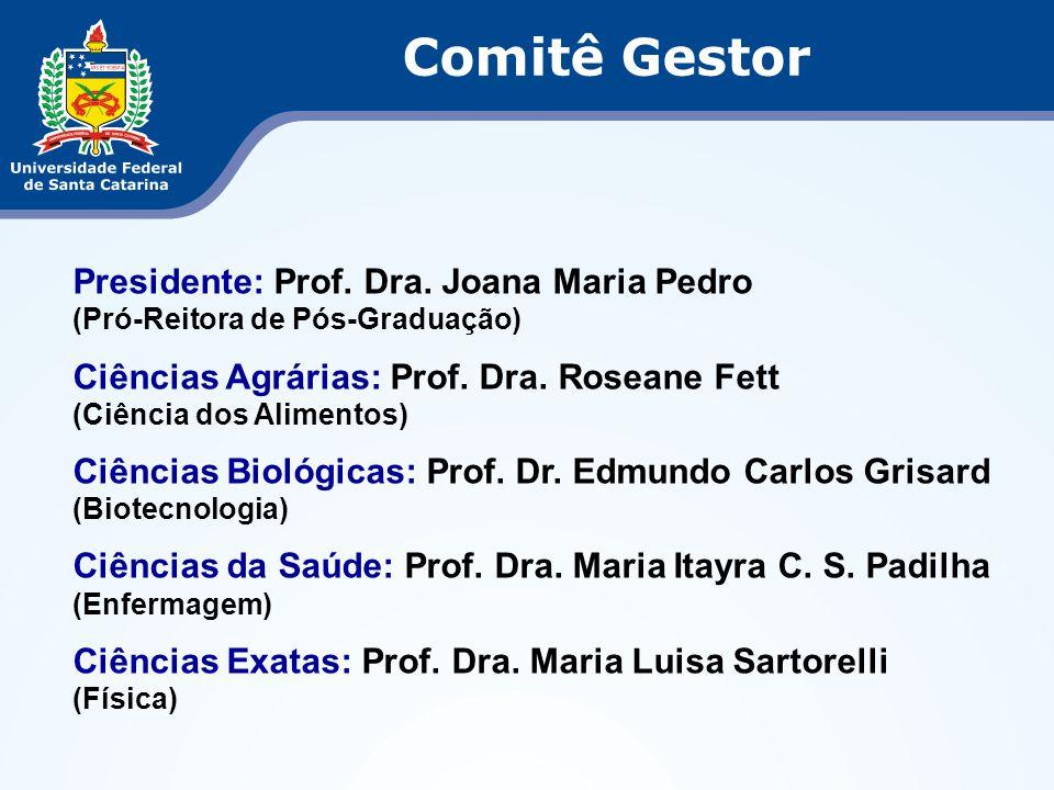 Comitê Gestor Presidente: Prof. Dra. Joana Maria Pedro (Pró-Reitora de Pós-Graduação) Ciências Agrárias: Prof. Dra. Roseane Fett (Ciência dos Alimento