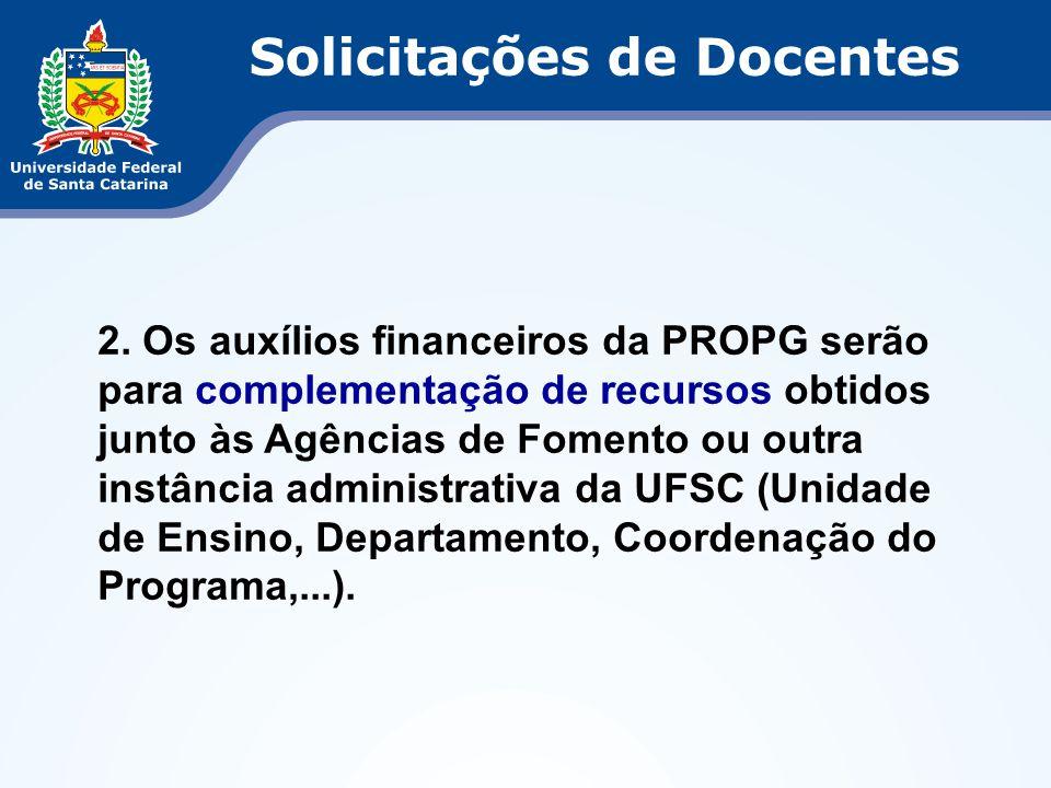 2. Os auxílios financeiros da PROPG serão para complementação de recursos obtidos junto às Agências de Fomento ou outra instância administrativa da UF