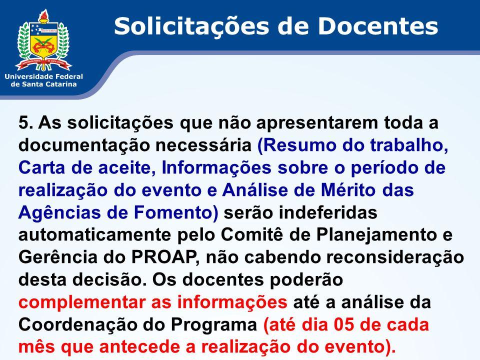 5. As solicitações que não apresentarem toda a documentação necessária (Resumo do trabalho, Carta de aceite, Informações sobre o período de realização