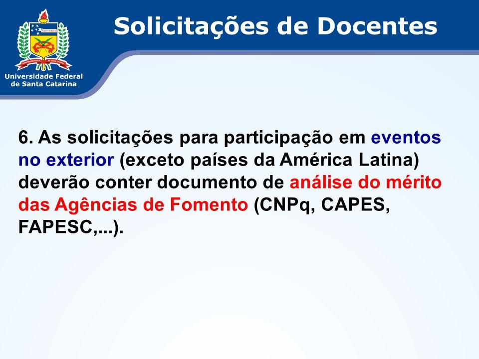 6. As solicitações para participação em eventos no exterior (exceto países da América Latina) deverão conter documento de análise do mérito das Agênci