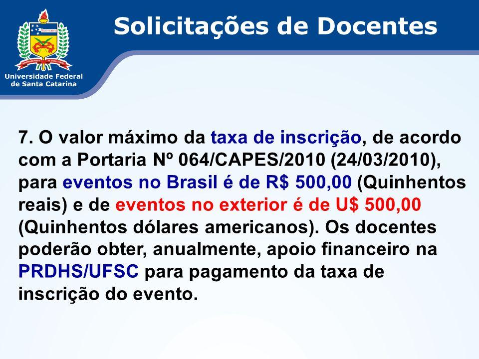 7. O valor máximo da taxa de inscrição, de acordo com a Portaria Nº 064/CAPES/2010 (24/03/2010), para eventos no Brasil é de R$ 500,00 (Quinhentos rea