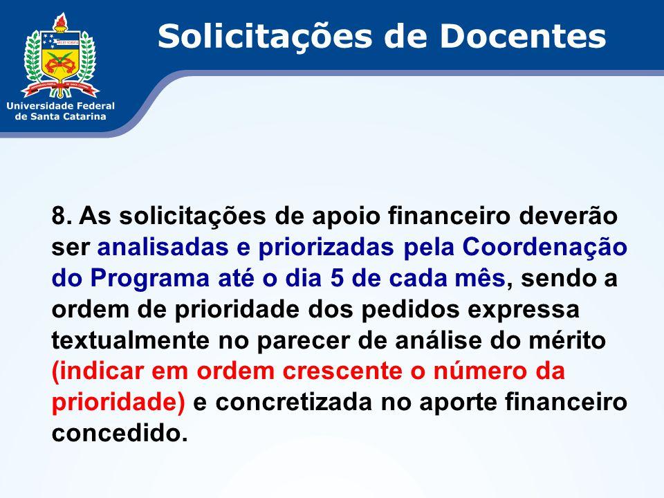 8. As solicitações de apoio financeiro deverão ser analisadas e priorizadas pela Coordenação do Programa até o dia 5 de cada mês, sendo a ordem de pri