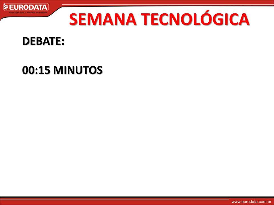SEMANA TECNOLÓGICA DEBATE: 00:15 MINUTOS