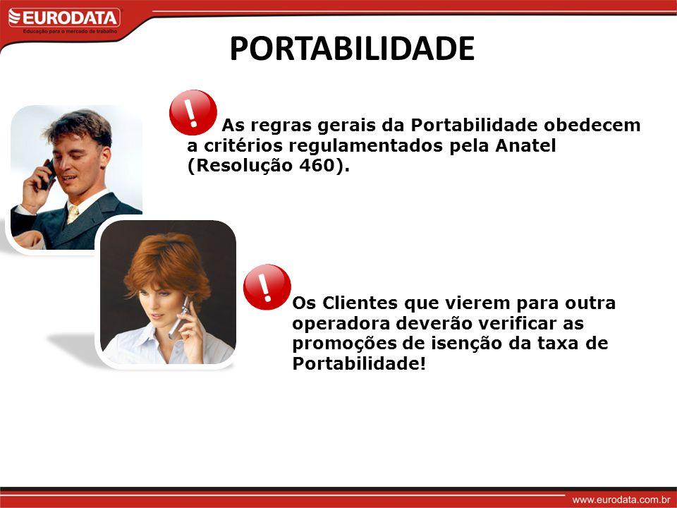 PORTABILIDADE As regras gerais da Portabilidade obedecem a critérios regulamentados pela Anatel (Resolução 460).
