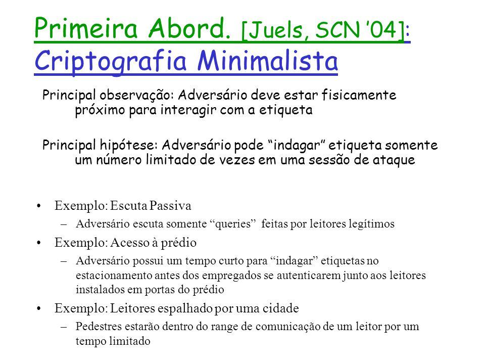 Primeira Abord. [Juels, SCN 04]: Criptografia Minimalista Principal observação: Adversário deve estar fisicamente próximo para interagir com a etiquet
