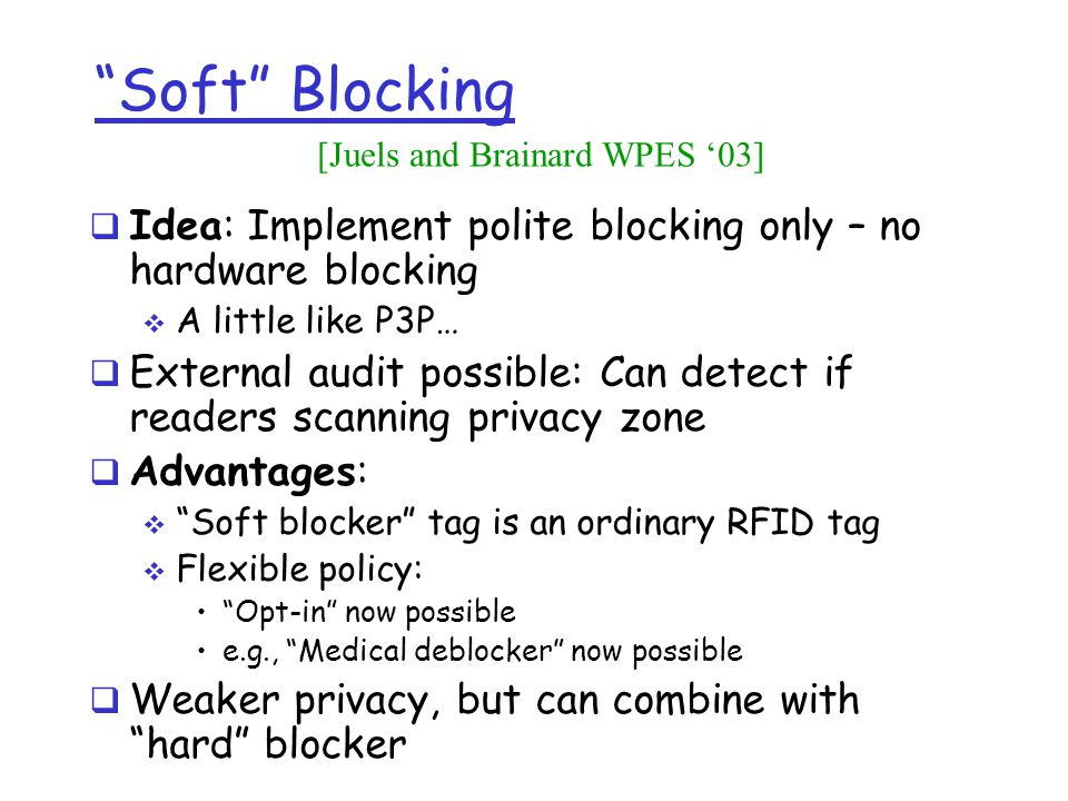 Soft Blocking Idea: Implement polite blocking only – no hardware blocking A little like P3P… External audit possible: Can detect if readers scanning p