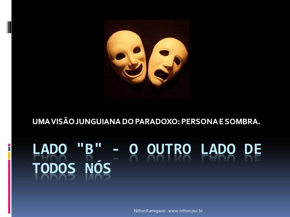 UMA VISÃO JUNGUIANA DO PARADOXO: PERSONA E SOMBRA. Nilton Kamigauti - www.nilton.psc.br