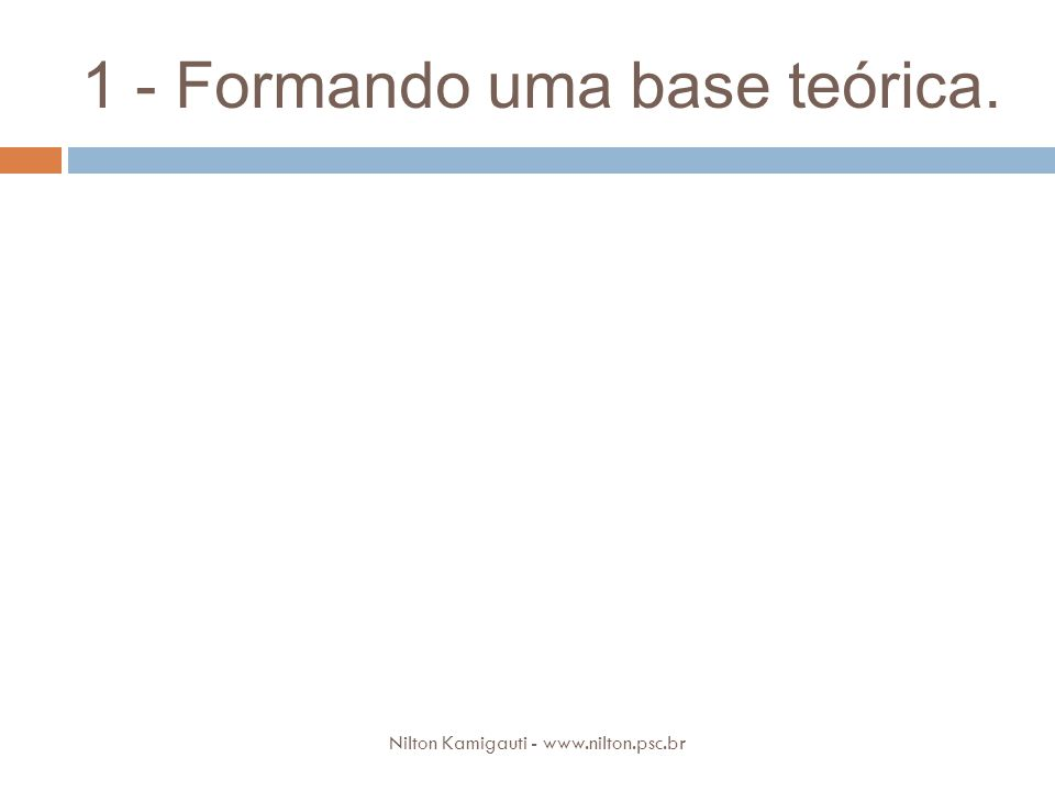 1 - Formando uma base teórica. Nilton Kamigauti - www.nilton.psc.br