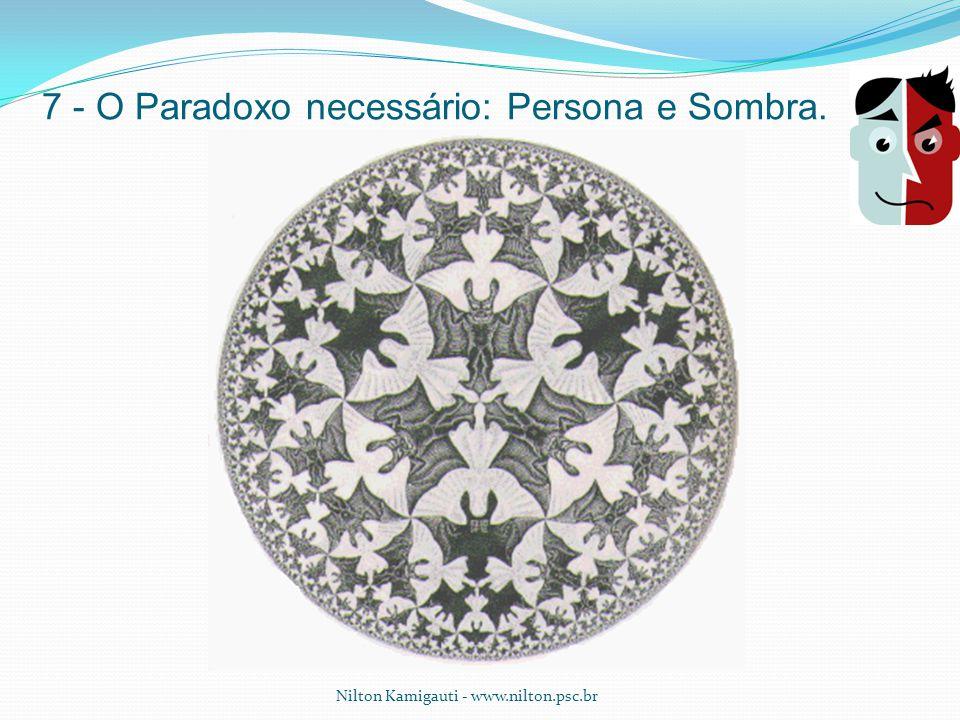 7 - O Paradoxo necessário: Persona e Sombra. Nilton Kamigauti - www.nilton.psc.br