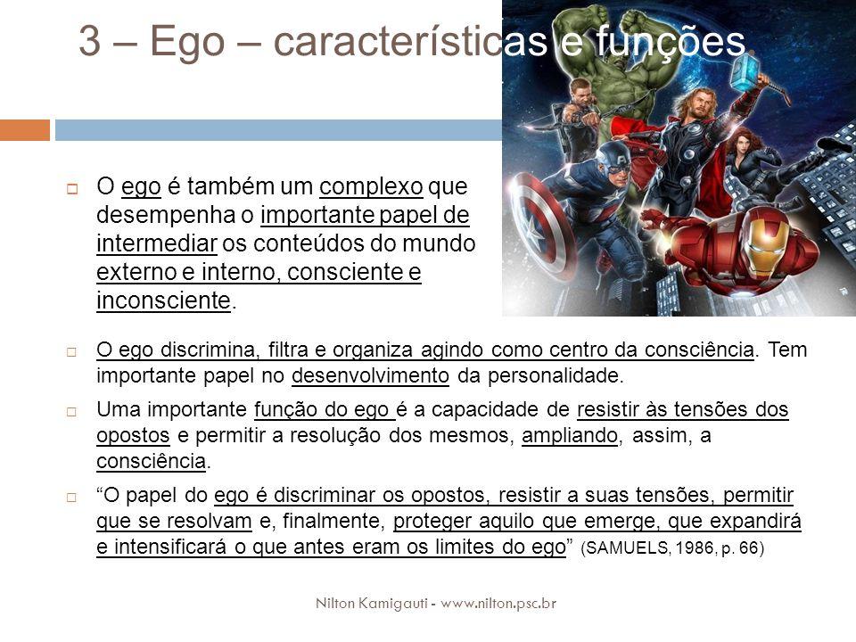 3 – Ego – características e funções. O ego discrimina, filtra e organiza agindo como centro da consciência. Tem importante papel no desenvolvimento da