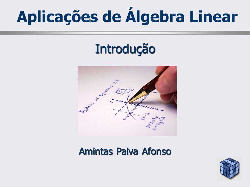 Aplicações de Álgebra Linear Amintas Paiva Afonso Introdução