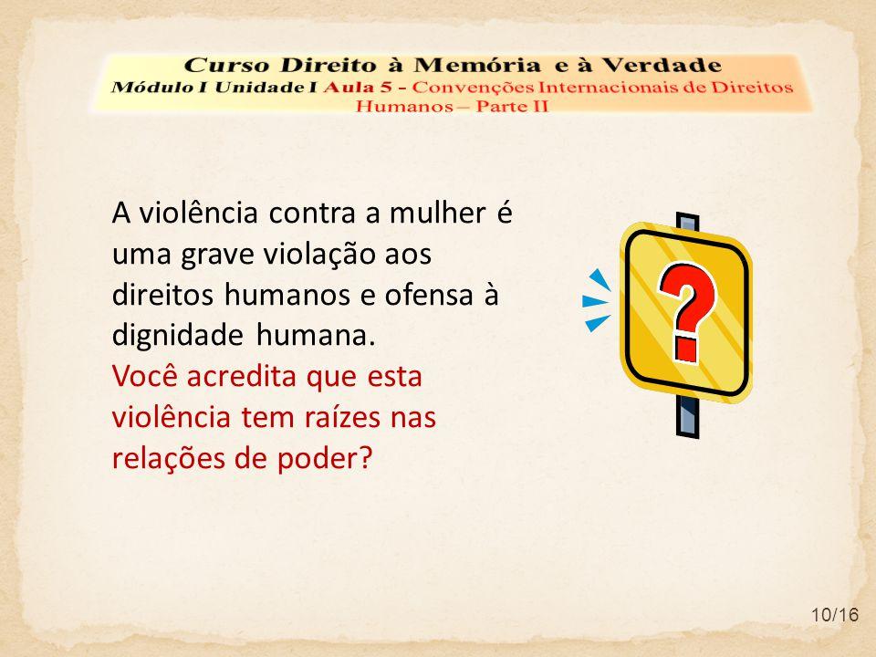 10/16 A violência contra a mulher é uma grave violação aos direitos humanos e ofensa à dignidade humana. Você acredita que esta violência tem raízes n