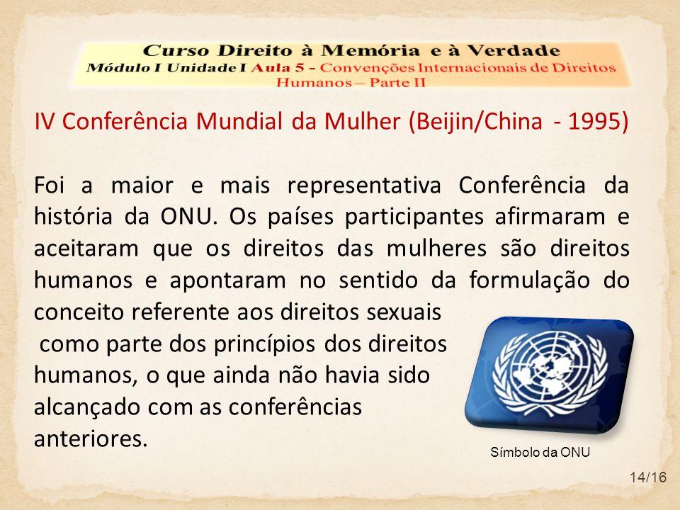 14/16 IV Conferência Mundial da Mulher (Beijin/China - 1995) Foi a maior e mais representativa Conferência da história da ONU. Os países participantes