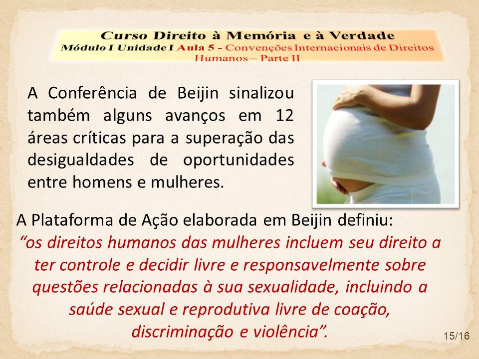 A Conferência de Beijin sinalizou também alguns avanços em 12 áreas críticas para a superação das desigualdades de oportunidades entre homens e mulher