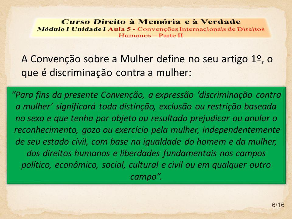 A Convenção sobre a Mulher define no seu artigo 1º, o que é discriminação contra a mulher: 6/16 Para fins da presente Convenção, a expressão discrimin