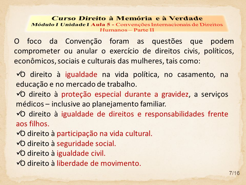 7/16 O foco da Convenção foram as questões que podem comprometer ou anular o exercício de direitos civis, políticos, econômicos, sociais e culturais d