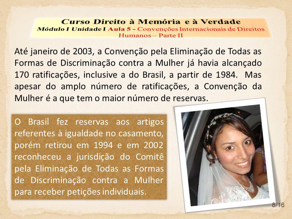 Até janeiro de 2003, a Convenção pela Eliminação de Todas as Formas de Discriminação contra a Mulher já havia alcançado 170 ratificações, inclusive a