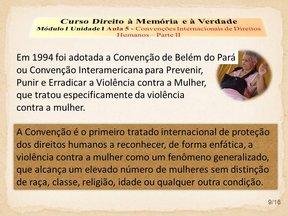 9/16 A Convenção é o primeiro tratado internacional de proteção dos direitos humanos a reconhecer, de forma enfática, a violência contra a mulher como
