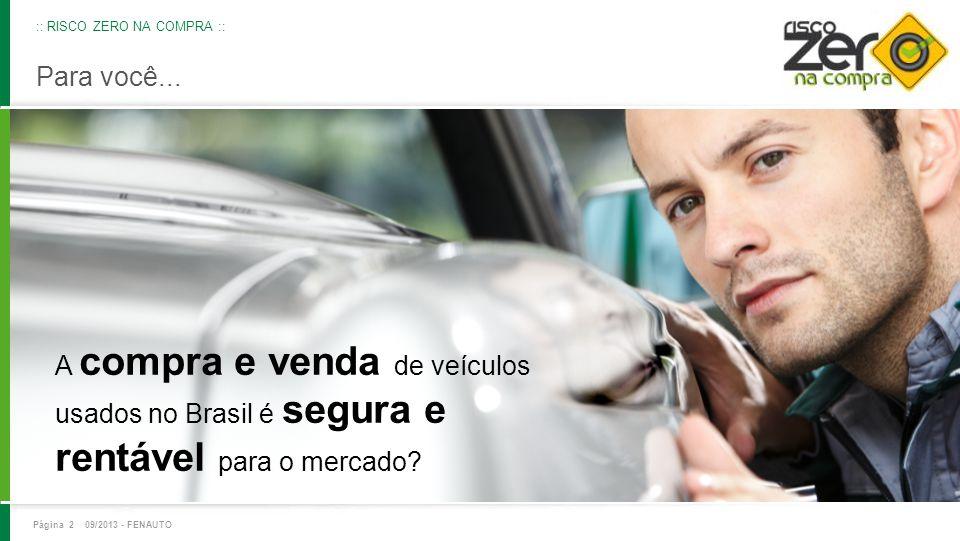 Página 2 09/2013 - FENAUTO A compra e venda de veículos usados no Brasil é segura e rentável para o mercado? Para você... :: RISCO ZERO NA COMPRA ::