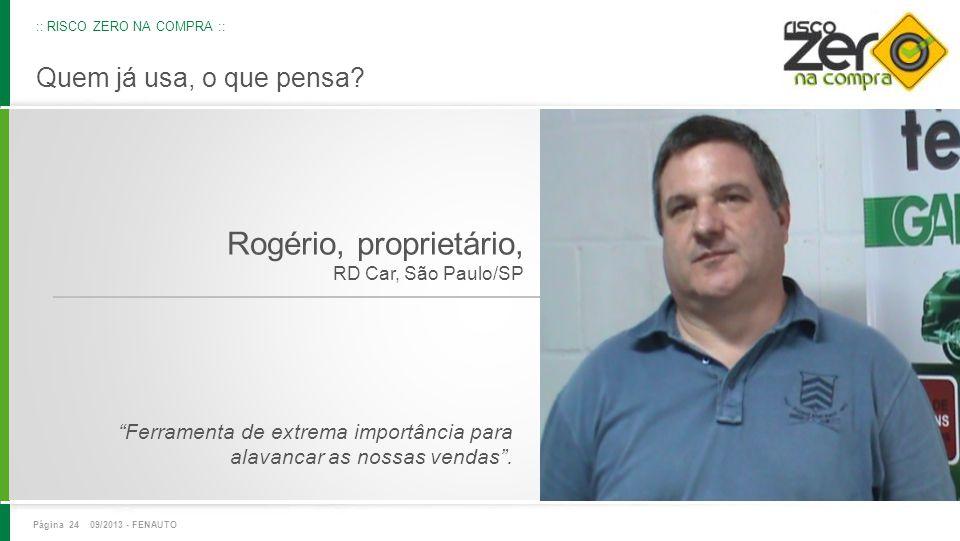 Quem já usa, o que pensa? Rogério, proprietário, RD Car, São Paulo/SP Ferramenta de extrema importância para alavancar as nossas vendas. Página 24 09/