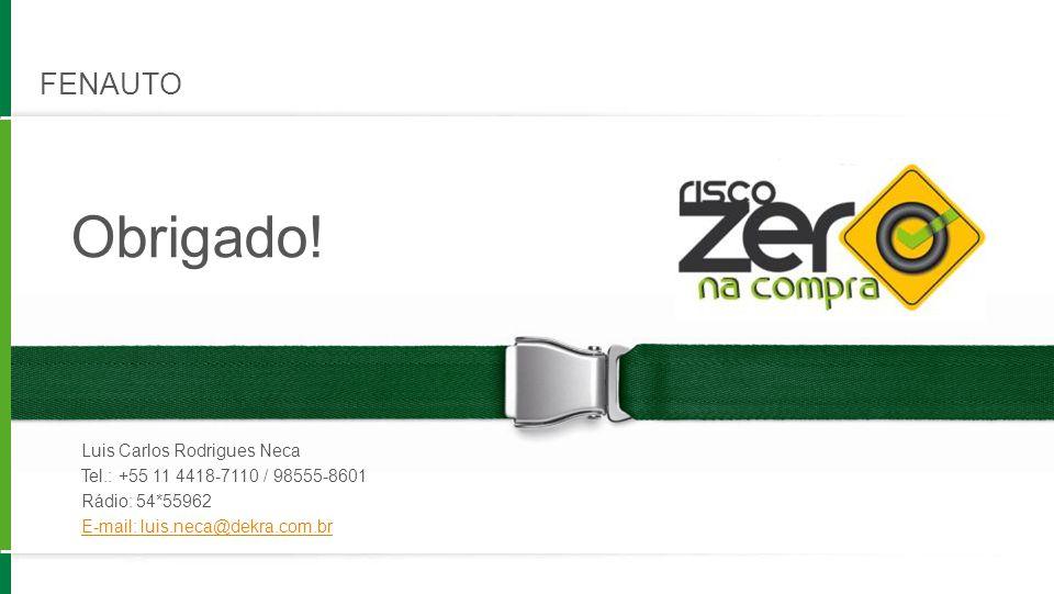Obrigado! FENAUTO Luis Carlos Rodrigues Neca Tel.: +55 11 4418-7110 / 98555-8601 Rádio: 54*55962 E-mail: luis.neca@dekra.com.br