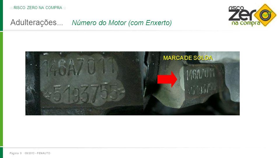 Adulterações... Número do Motor (com Enxerto) MARCA DE SOLDA Página 9 09/2013 - FENAUTO :: RISCO ZERO NA COMPRA ::