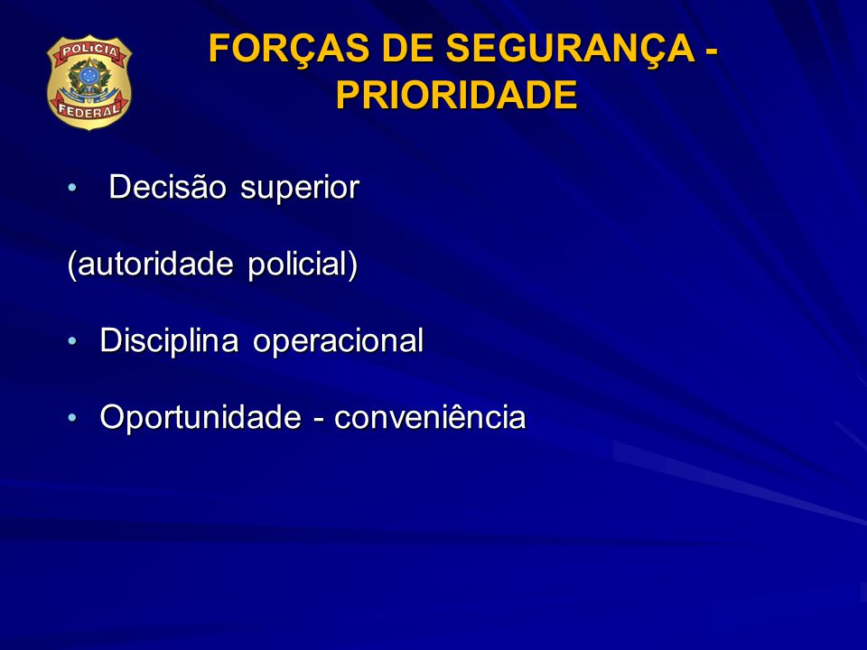 Decisão superior Decisão superior (autoridade policial) Disciplina operacional Disciplina operacional Oportunidade - conveniência Oportunidade - conve