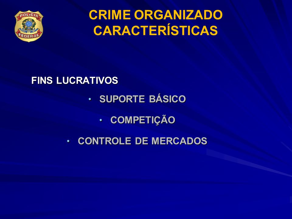 FINS LUCRATIVOS FINS LUCRATIVOS SUPORTE BÁSICO SUPORTE BÁSICO COMPETIÇÃO COMPETIÇÃO CONTROLE DE MERCADOS CONTROLE DE MERCADOS CRIME ORGANIZADO CARACTE