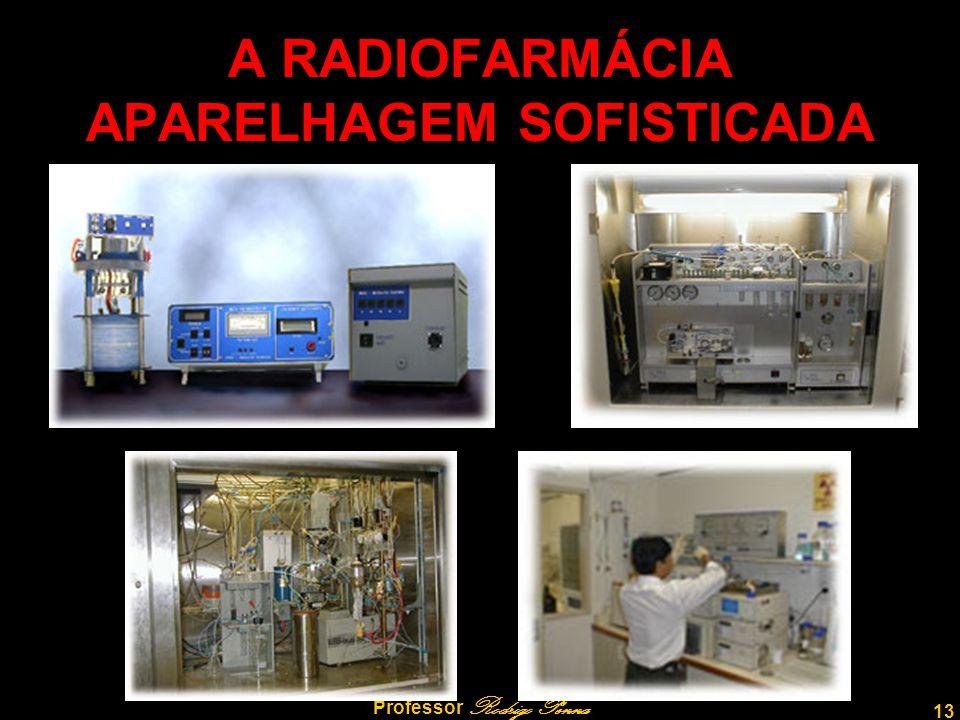 13 Professor Rodrigo Penna A RADIOFARMÁCIA APARELHAGEM SOFISTICADA