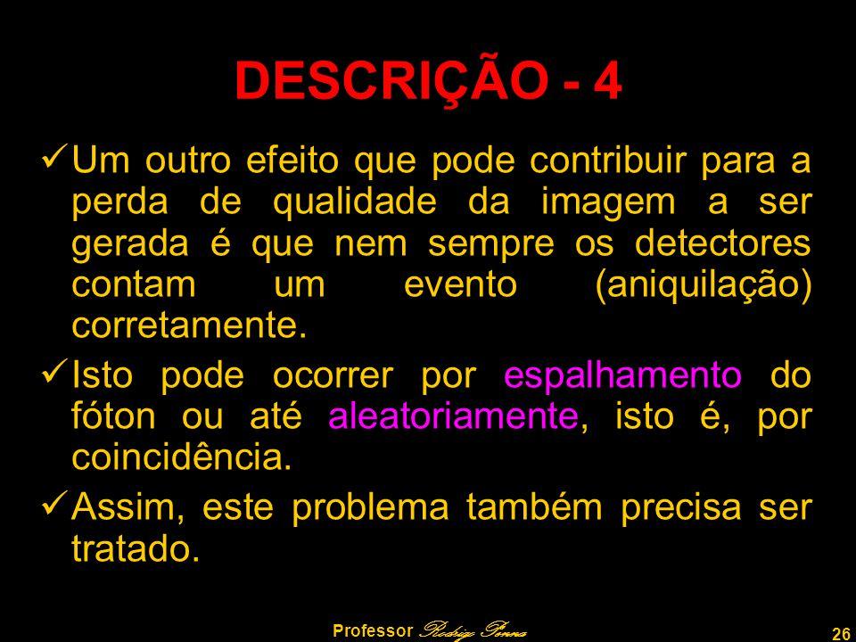 26 Professor Rodrigo Penna DESCRIÇÃO - 4 Um outro efeito que pode contribuir para a perda de qualidade da imagem a ser gerada é que nem sempre os dete
