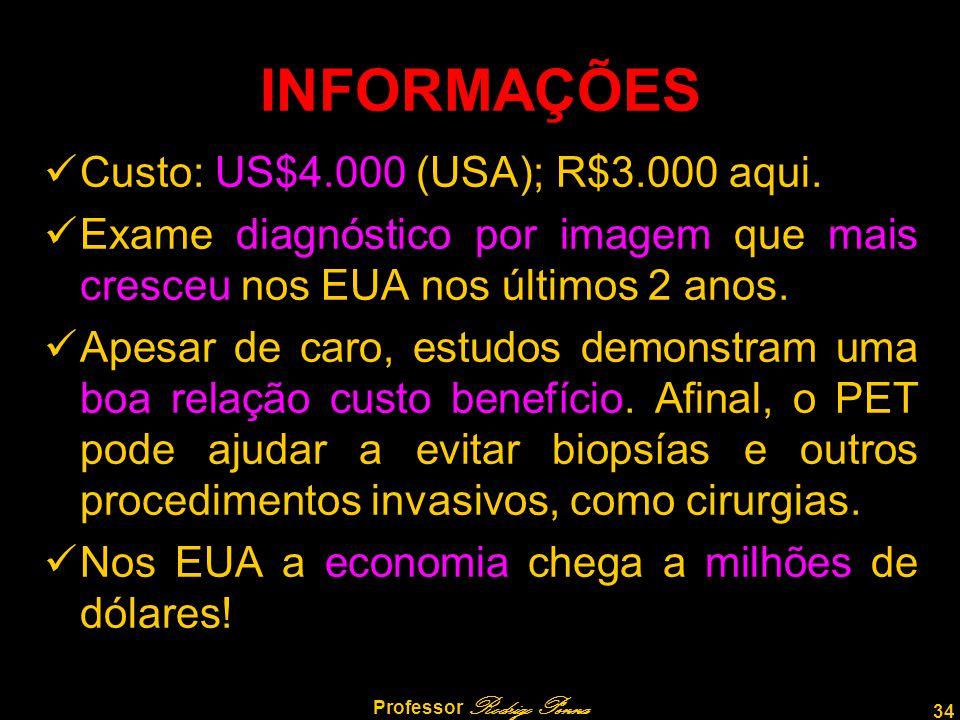 34 Professor Rodrigo Penna INFORMAÇÕES Custo: US$4.000 (USA); R$3.000 aqui. Exame diagnóstico por imagem que mais cresceu nos EUA nos últimos 2 anos.