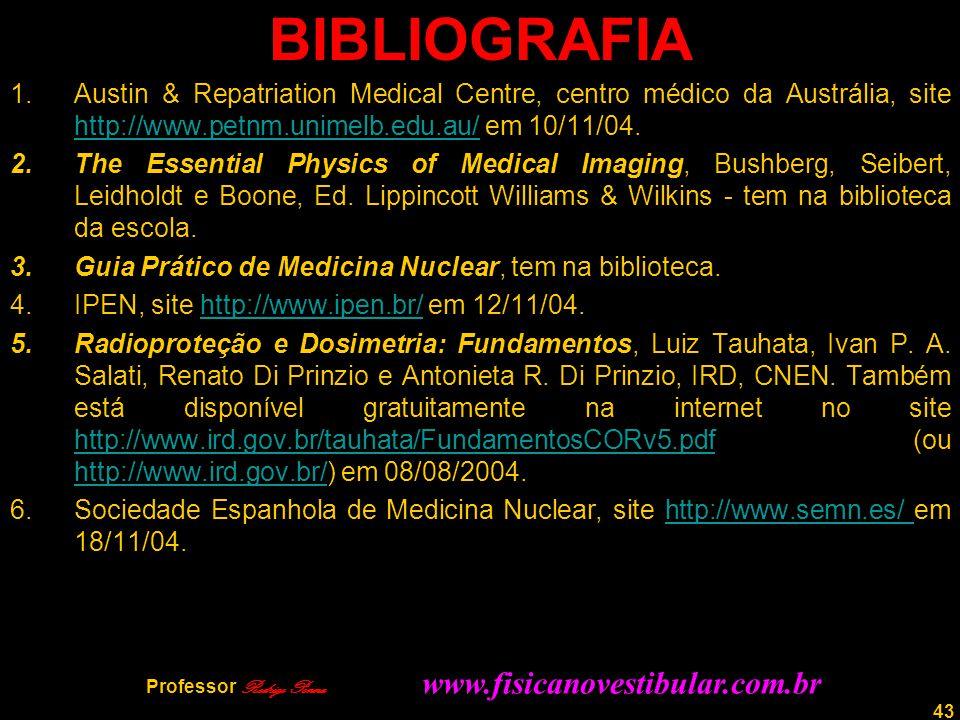 43 BIBLIOGRAFIA 1.Austin & Repatriation Medical Centre, centro médico da Austrália, site http://www.petnm.unimelb.edu.au/ em 10/11/04. http://www.petn