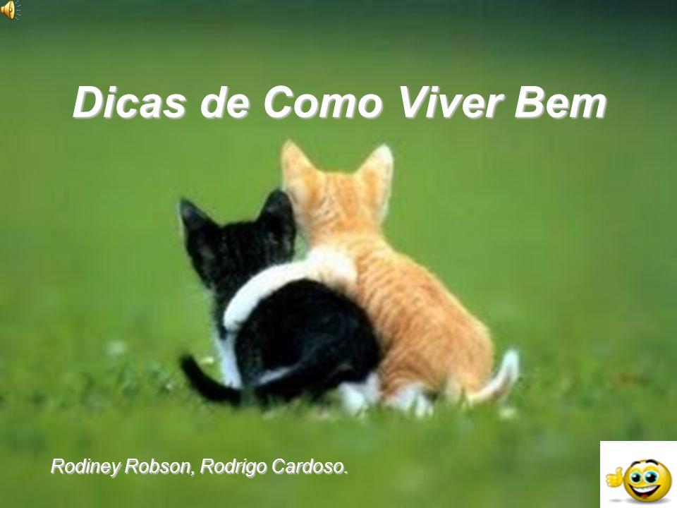 Dicas de Como Viver Bem Rodiney Robson, Rodrigo Cardoso.