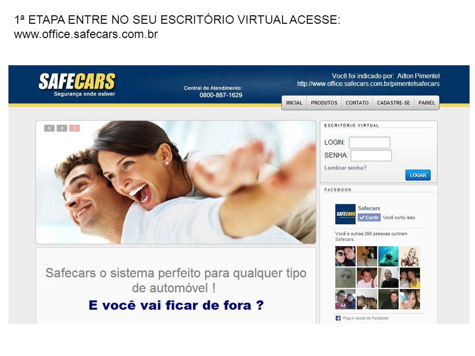 1ª ETAPA ENTRE NO SEU ESCRITÓRIO VIRTUAL ACESSE: www.office.safecars.com.br
