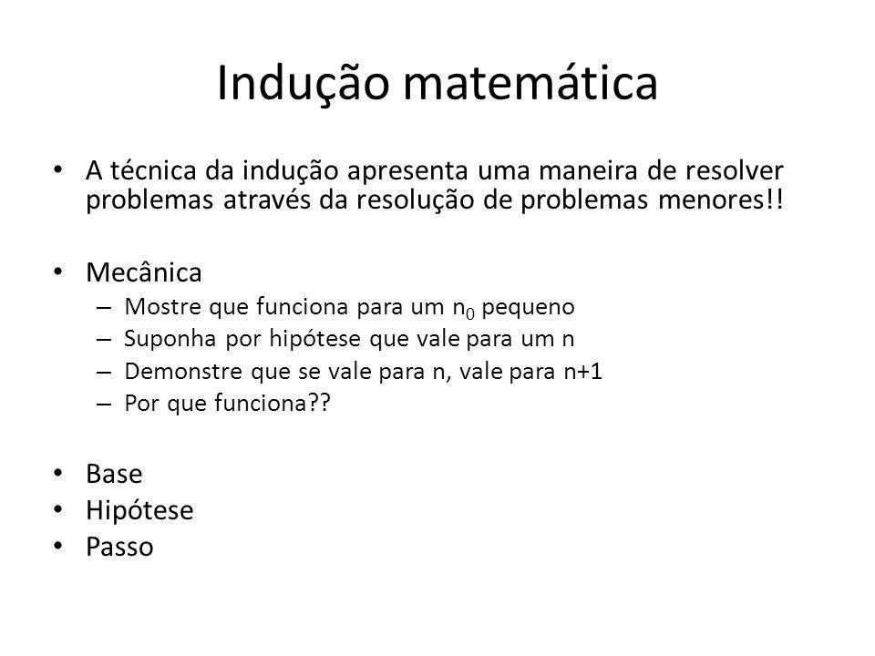 Indução matemática A técnica da indução apresenta uma maneira de resolver problemas através da resolução de problemas menores!! Mecânica – Mostre que