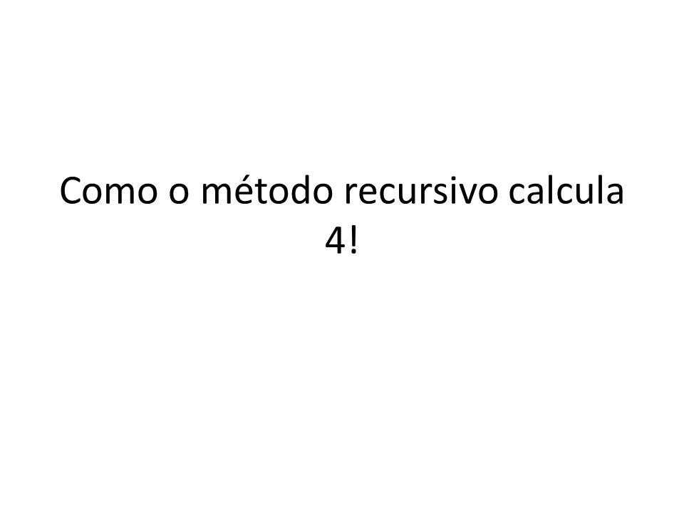 Como o método recursivo calcula 4!