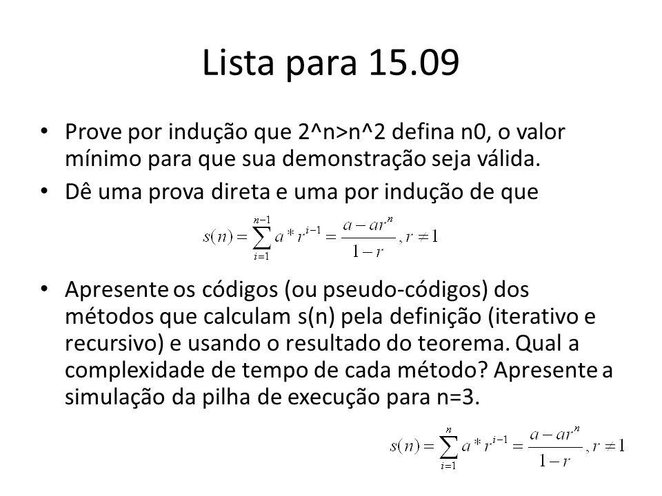 Lista para 15.09 Prove por indução que 2^n>n^2 defina n0, o valor mínimo para que sua demonstração seja válida. Dê uma prova direta e uma por indução