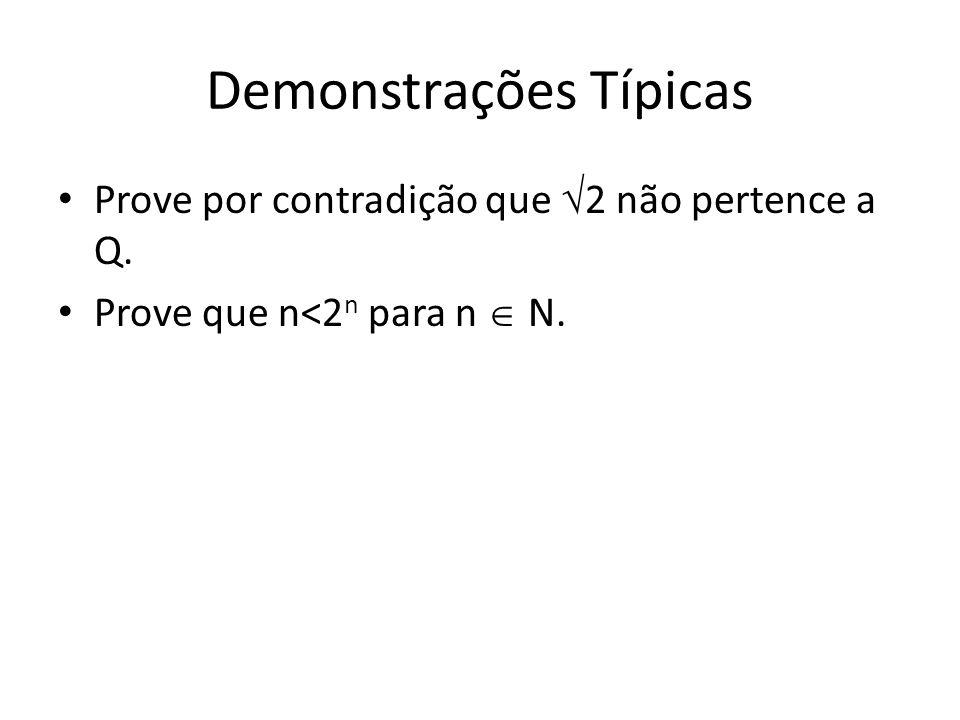 Demonstrações Típicas Prove por contradição que 2 não pertence a Q. Prove que n<2 n para n N.